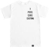 Men's I FEEL LIKE EATING T Shirt