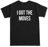 Men's I Got the Moves T Shirt