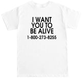 Men's I WANT YOU TO BE ALIVE 1-800-273-8255 T Shirt