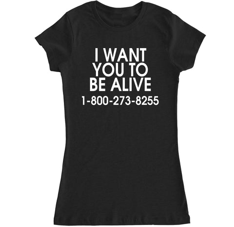 Women's I WANT YOU TO BE ALIVE 1-800-273-8255 T Shirt