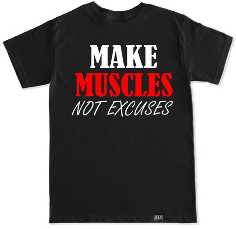 Men's MAKE MUSCLES NOT EXCUSES T Shirt
