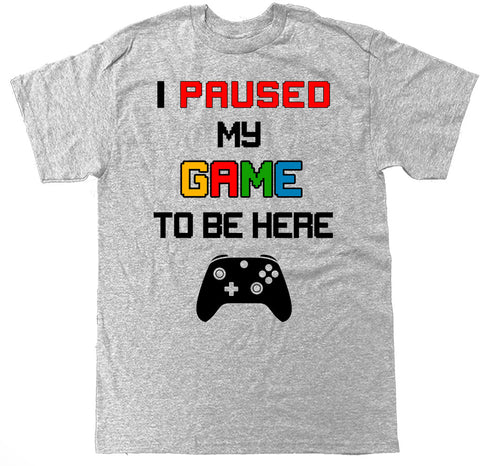 Men's I Paused My Game To Be Here XB Series T Shirt