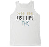 Men's Something Just Like This Tank Top