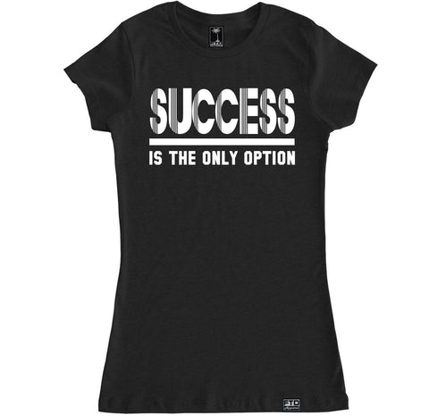 Women's SUCCESS IS THE ONLY OPTION T Shirt