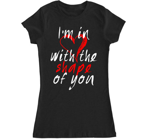 Women's I'm in Love With the Shape of You T Shirt