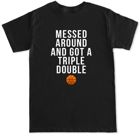 Men's MESSED AROUND GOT A TRIPLE DOUBLE T Shirt