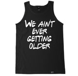 Men's WE AIN'T EVER GETTING OLDER Tank Top