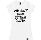 Women's WE AIN'T EVER GETTING OLDER T Shirt