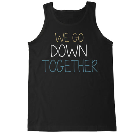 Men's We Go Down Together Tank Top