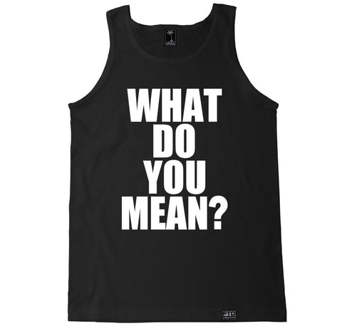 Men's WHAT DO YOU MEAN Tank Top