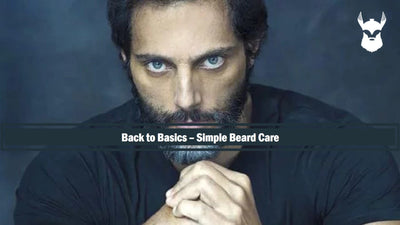 Back to Basics – Simple Beard Care