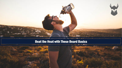 Beat the Heat with These Beard Basics