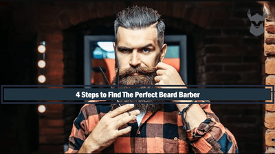 4 Steps to Find The Perfect Beard Barber