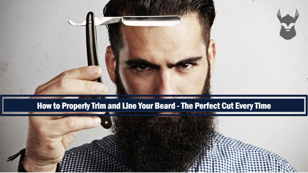 How to Properly Trim and Line Your Beard - The Perfect Cut Every Time