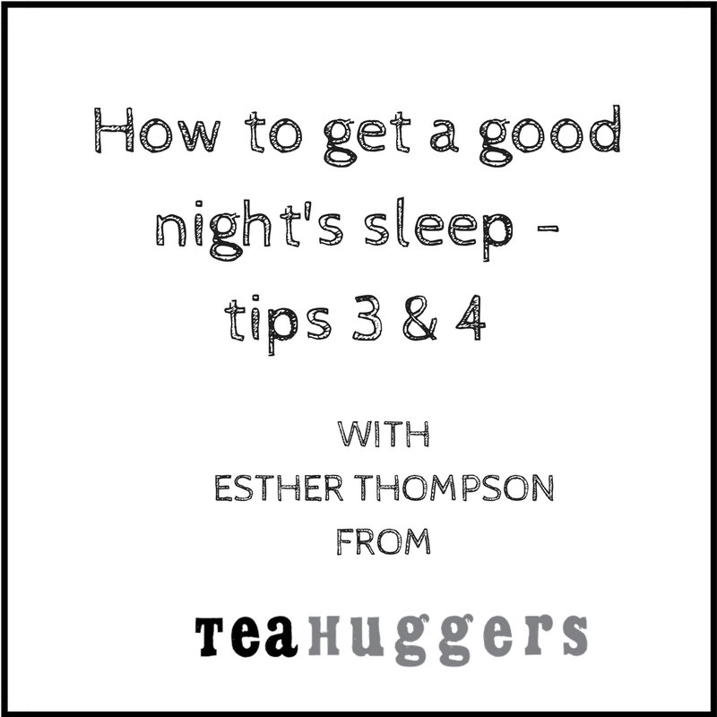 How to get a good night's sleep - tips 3 & 4