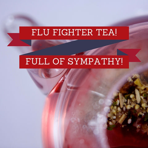 Flu Fighter tea  - full of sympathy!