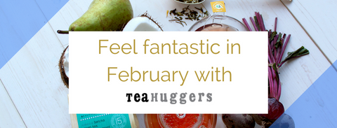 Feel fantastic in February with Tea Huggers