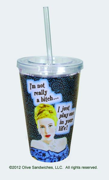 Cup w-straw - I'm not really a bitch...