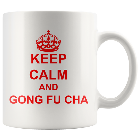 """Keep Calm and Gong Fu Cha"" 11oz Ceramic Mug"