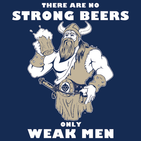 There are No Strong Beers, Only Weak Men MENS T-Shirt