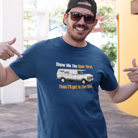 Show Me the Beer First, Then I'll Get in the Van MENS T-Shirt