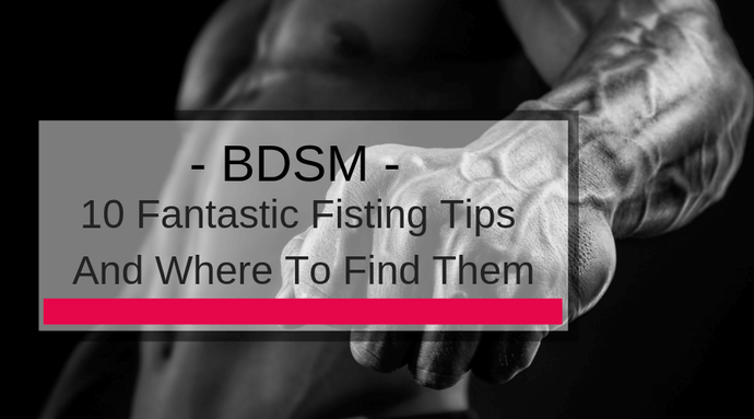 10 Fantastic Fisting Tips And Where To Find Them