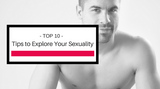 10 Tips To Help You Explore Your Sexuality