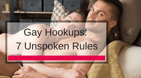 Gay Hookups: 7 Unspoken Rules