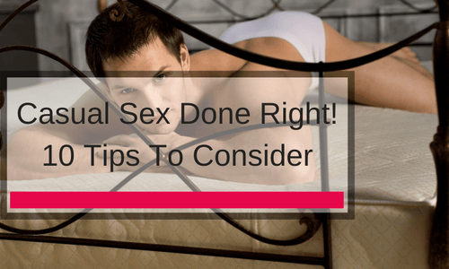 Casual Sex Done Right! 10 Tips To Consider