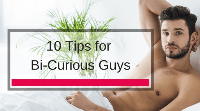 10 Tips for Bi-Curious Guys