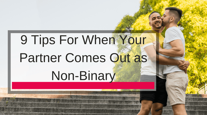 9 Tips For When Your Partner Comes Out as Non-Binary