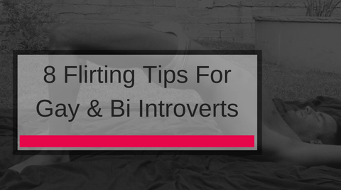8 Flirting Tips For Gay & Bi Introverts