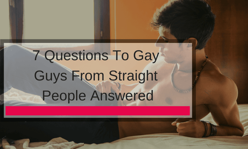 7 Questions To Gay Guys From Straight People Answered