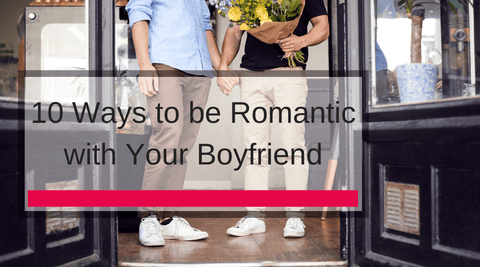 10 Ways to be Romantic with Your Boyfriend