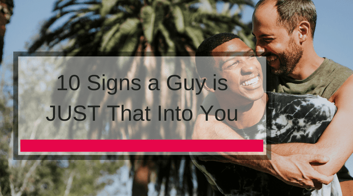 10 Signs a Guy is JUST That Into You