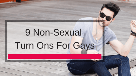 9 Non-Sexual Turn Ons For Gays