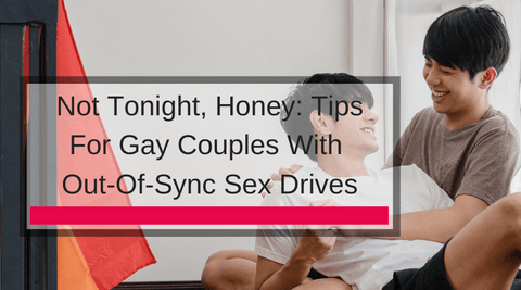Not Tonight, Honey: Tips For Gay Couples With Out-Of-Sync Sex Drives