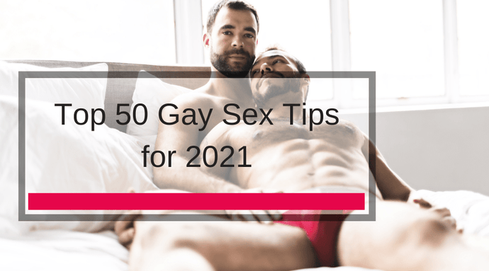 Top 50 Gay Sex Tips for 2021