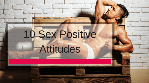 10 Sex-Positive Attitudes To Consider