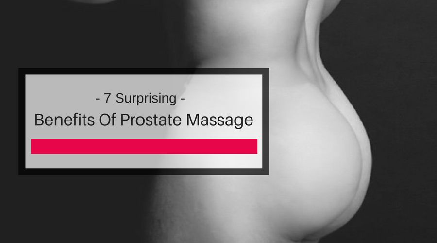 7 Surprising Benefits Of Prostate Massage