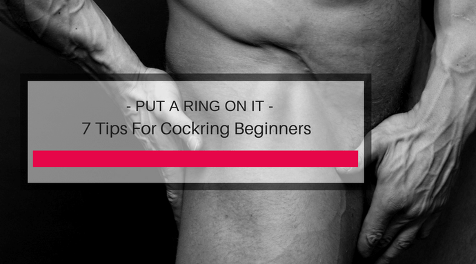 Put A Ring On It!: 7 Tips For Cockring Beginners