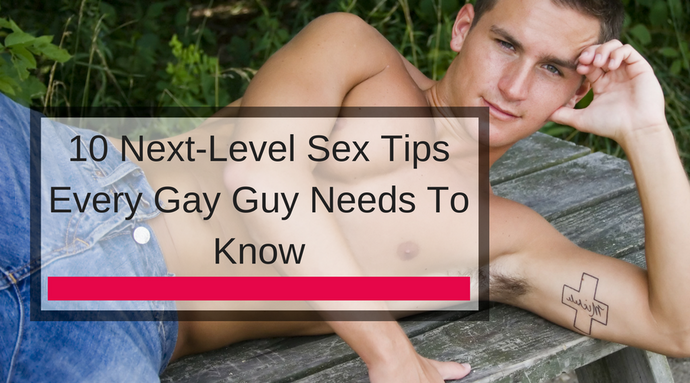 10 Next-Level Sex Tips Every Gay Guy Needs To Know