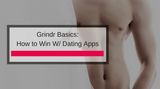 6 Essential Tips To Get The Most From Grindr & Other Hookup Apps