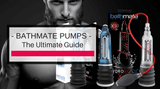 Bathmate Penis Pumps: The Ultimate Buyer's Guide