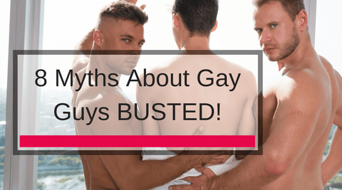8 Myths About Gay Guys BUSTED!