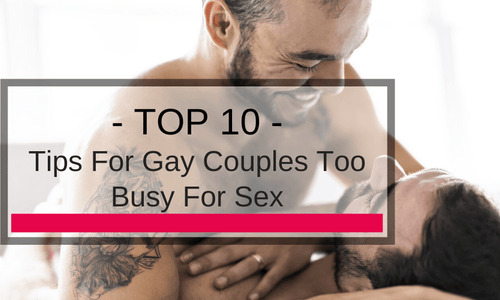 10 Tips For Gay Couples Too Busy For Sex