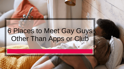 6 Places to Meet Gay Guys Other Than Apps or Club