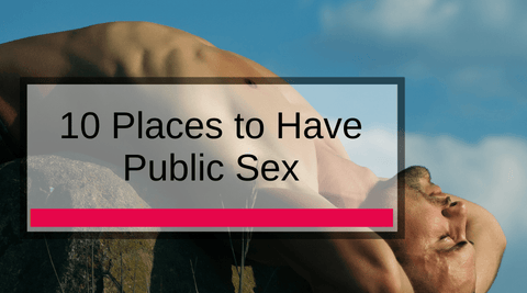 10 Places to Have Public Sex