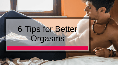 6 Tips for Better Orgasms