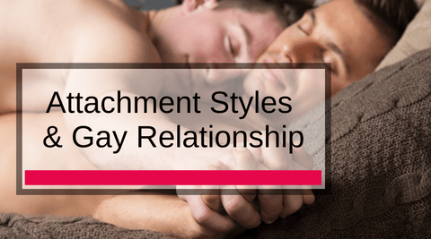 Attachment Styles & Gay Relationships